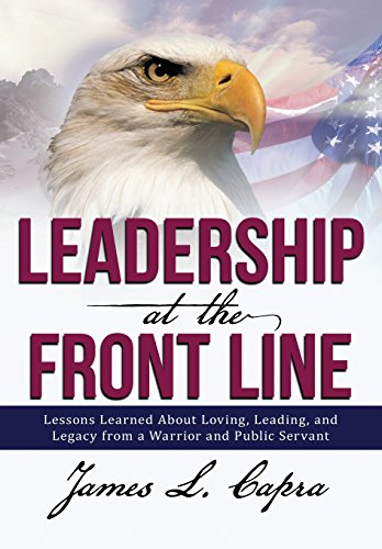 9781483413891: Leadership at the Front Line: Lessons Learned about Loving, Leading, and Legacy from a Warrior and Public Servant