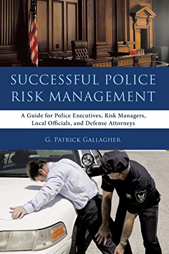 Successful Police Risk Management: A Guide for Police Executives, Risk Managers, Local Officials, ...