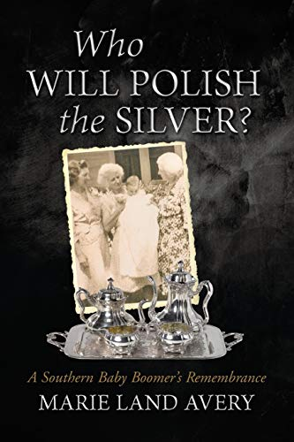 9781483419930: Who Will Polish the Silver?: A Southern Baby Boomer's Remembrance