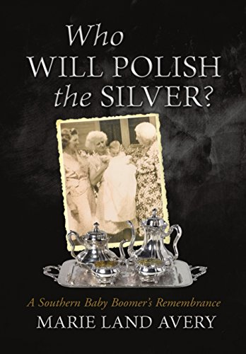 9781483419954: Who Will Polish the Silver?: A Southern Baby Boomer's Remembrance
