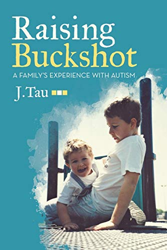 Raising Buckshot: A Family's Experience with Autism: Tau, J.