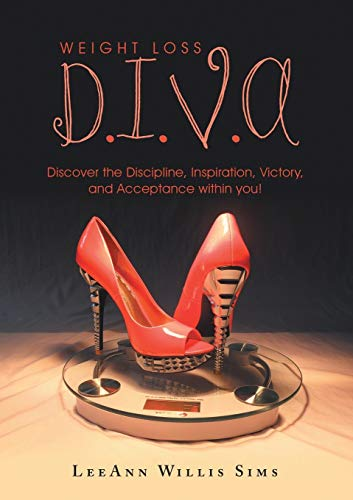 9781483421698: Weight Loss D.I.V.A: Discover the Discipline, Inspiration, Victory, and Acceptance within you!