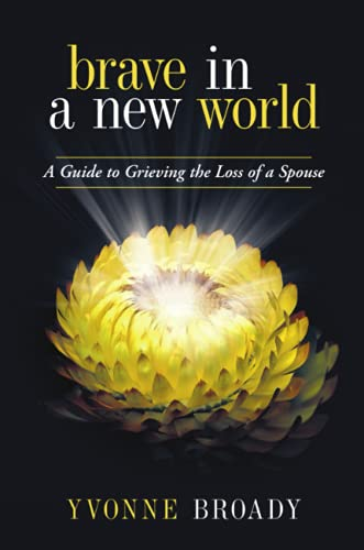 Brave in a New World: A Guide to Grieving the Loss of a Spouse: Broady, Yvonne