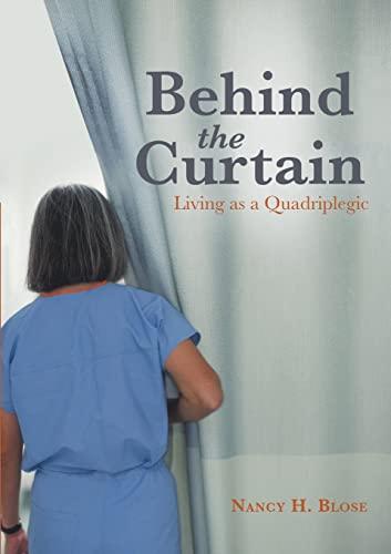 9781483424903: Behind the Curtain: Living as a Quadriplegic