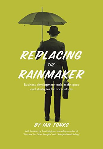 9781483425160: Replacing the Rainmaker: Business Development Tools, Techniques and Strategies for Accountants