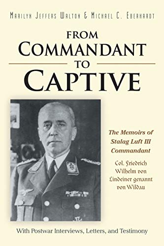 From Commandant to Captive: The Memoirs of Stalag Luft Iii Commandant Col. Friedrich Wilhelm von ...