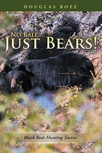 9781483425788: No Bait....Just Bears!: Black Bear Hunting Tactics