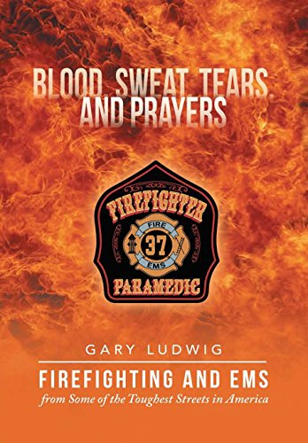 9781483426556: Blood, Sweat, Tears, and Prayers: Firefighting and EMS from Some of the Toughest Streets in America