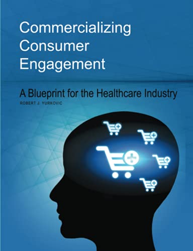 9781483428161: Commercializing Consumer Engagement: A Blueprint for the Healthcare Industry