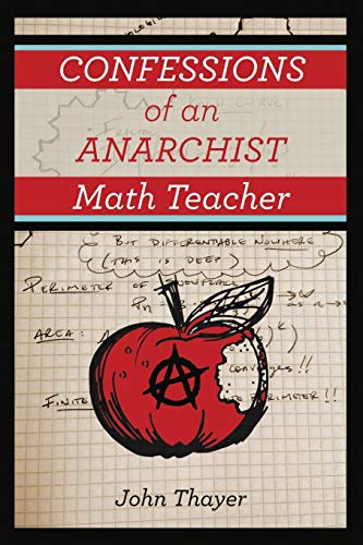 Confessions of an Anarchist Math Teacher: John Thayer