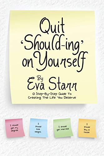 9781483430874: Quit 'Should-Ing' On Yourself: A step-by-step guide to creating the life you deserve