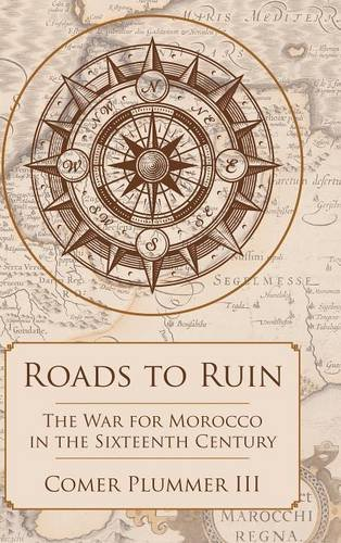 9781483431055: Roads to Ruin: The War for Morocco in the Sixteenth Century