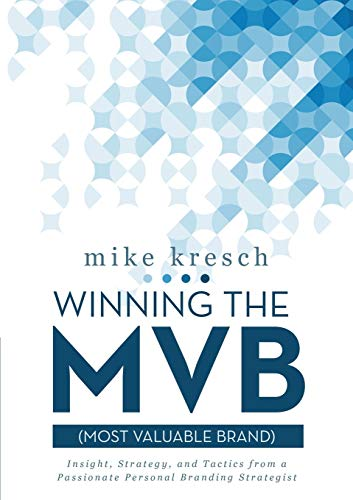 9781483431277: Winning the Mvb (Most Valuable Brand): Insight, Strategy, and Tactics From a Passionate Personal Branding Strategist