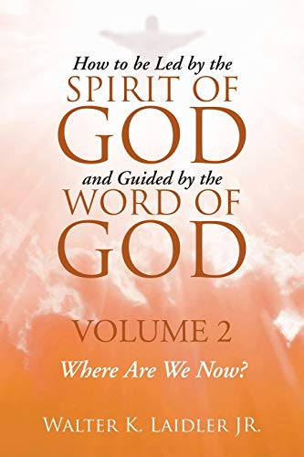 9781483433592: How to Be Led By the Spirit of God and Guided By the Word of God: Volume 2 Where are we now?