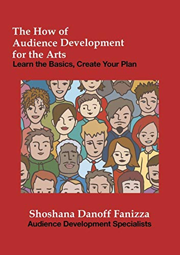 9781483434094: The How of Audience Development for the Arts: Learn the Basics, Create Your Plan