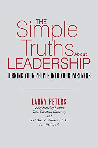9781483434261: The Simple Truths About Leadership: Turning Your People Into Your Partners