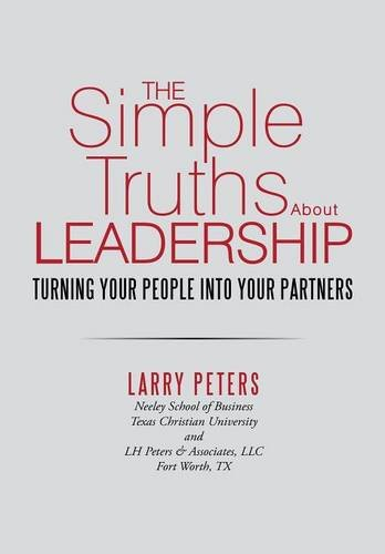 9781483434278: The Simple Truths About Leadership: Turning Your People Into Your Partners