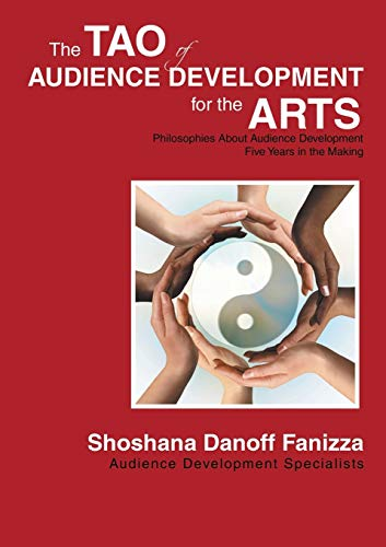 9781483434667: The Tao of Audience Development for the Arts: Philosophies About Audience Development Five Years in the Making