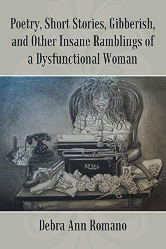 9781483435848: Poetry, Short Stories, Gibberish, and Other Insane Ramblings of a Dysfunctional Woman
