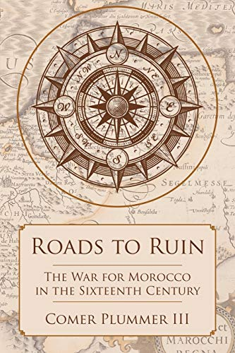 9781483436777: Roads to Ruin: The War for Morocco in the Sixteenth Century