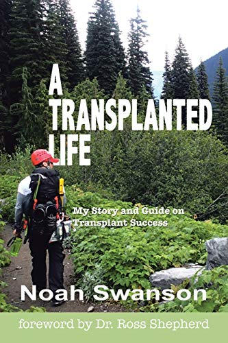 9781483437194: A Transplanted Life: My Story and Guide on Transplant Success
