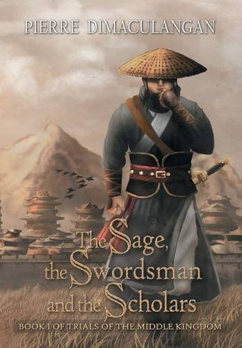 9781483437484: The Sage, the Swordsman and the Scholars: Book I of Trials of the Middle Kingdom