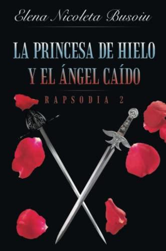 9781483441153: La princesa de hielo y el ángel caído: Rapsodia 2: Las espadas del destino