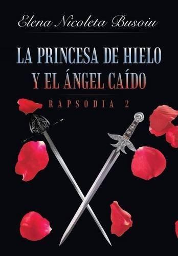 9781483441177: La princesa de hielo y el ángel caído: Rapsodia 2: Las espadas del destino