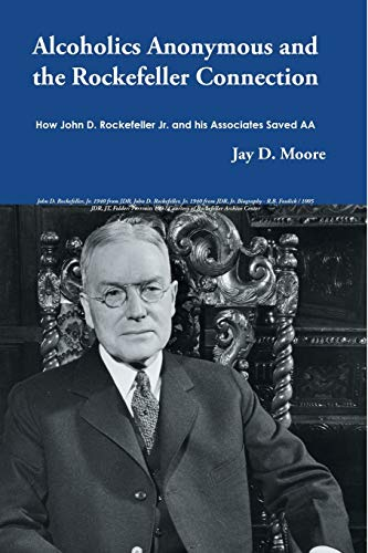 9781483441528: Alcoholics Anonymous and the Rockefeller Connection: How John D. Rockefeller Jr. and his Associates Saved AA