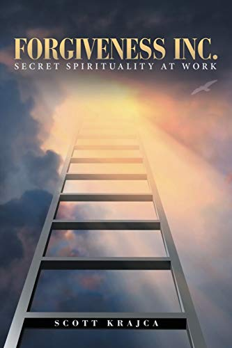 9781483441726: Forgiveness Inc.: Secret Spirituality at Work