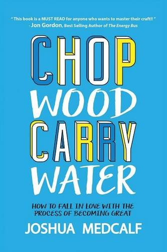 9781483441788: Chop Wood Carry Water: How to Fall in Love with the Process of Becoming Great