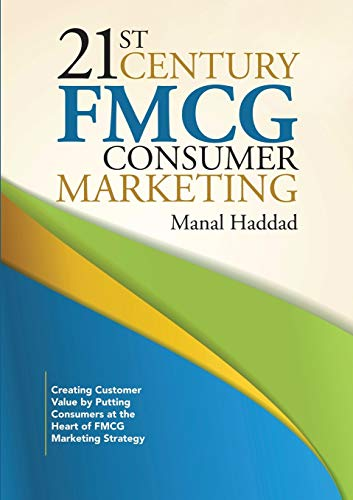 9781483444369: 21st Century FMCG Consumer Marketing: Creating Customer Value by Putting Consumers at the Heart of FMCG Marketing Strategy