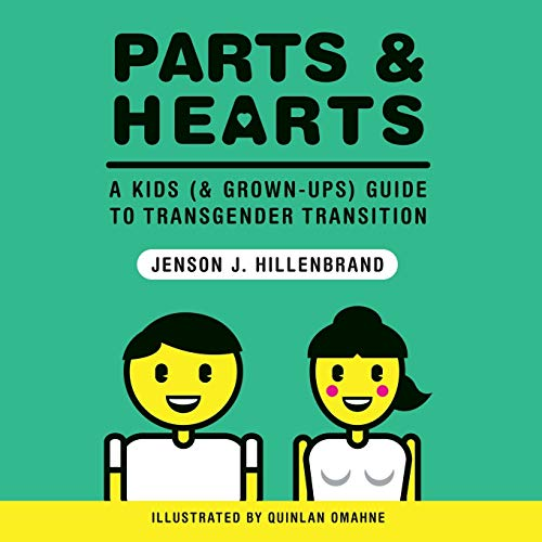 Parts and Hearts: A Kids (and Grown-Ups) Guide to Transgender Transition: Hillenbrand, Jenson J.