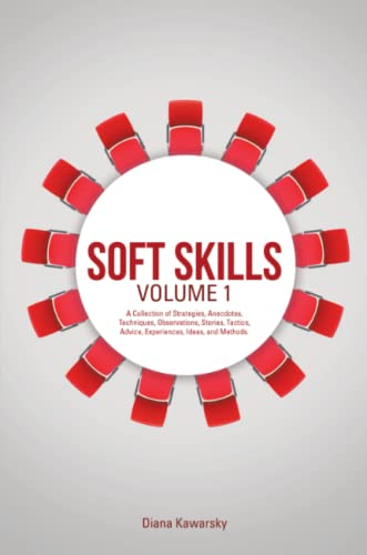 Soft Skills Volume 1: A Collection of Strategies, Anecdotes, Techniques, Observations, Stories, ...