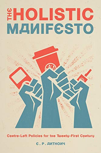 The Holistic Manifesto: Centre-Left Policies for the: Anthony, E. P.