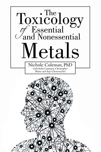 The Toxicology of Essential and Nonessential Metals (Paperback): Phd Nichole Coleman, Aisha ...