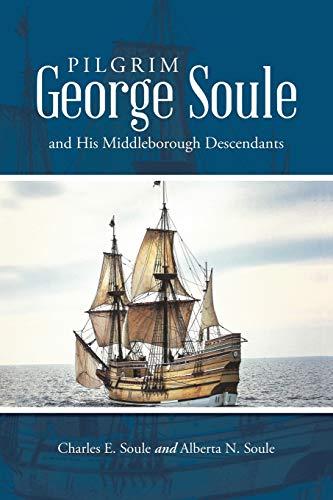 Pilgrim George Soule and His Middleborough Descendants: Charles E Soule