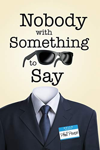 Nobody with Something to Say: Phil Pease