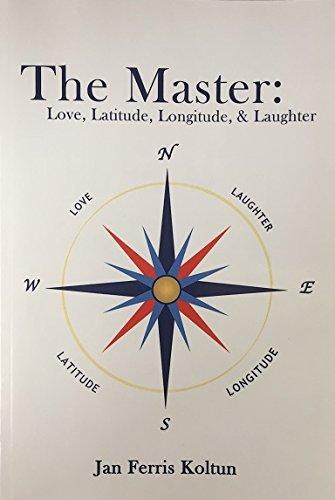 The master : love, latitude, longitude & laughter -- [Author inscirbed]: Koltun, Jan Ferris
