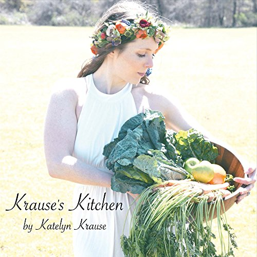 Krause's Kitchen: A Collection of Healthy Recipes: Krause, Katelyn