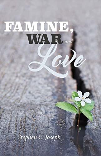 Famine, War, And Love: Stephen C. Joseph