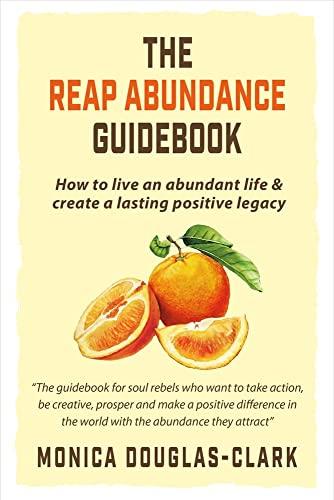 The Reap Abundance Guidebook: How to Live: Douglas-Clark, Monica