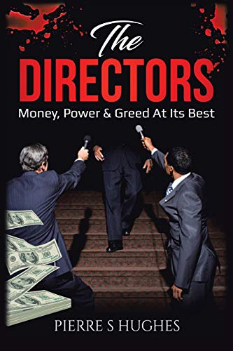 The Directors: Money, Power Greed at Its Best: Pierre S. Hughes