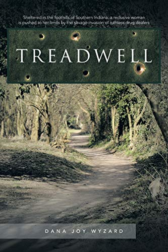 9781483603643: Treadwell: Sheltered in the Foothills of Southern Indiana, a Reclusive Woman is Pushed to her Limits by the Savage Invasion of Ruthless Drug Dealers