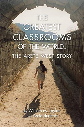 The Greatest Classrooms of the World: The Arete West Story: William M. Taylor