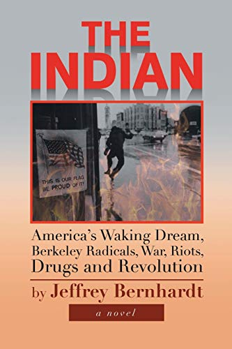 9781483607504: The Indian: America's Waking Dream, Berkeley Radicals, War, Riots, Drugs and Revolution