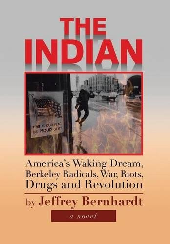 9781483607511: The Indian: America's Waking Dream, Berkeley Radicals, War, Riots, Drugs and Revolution