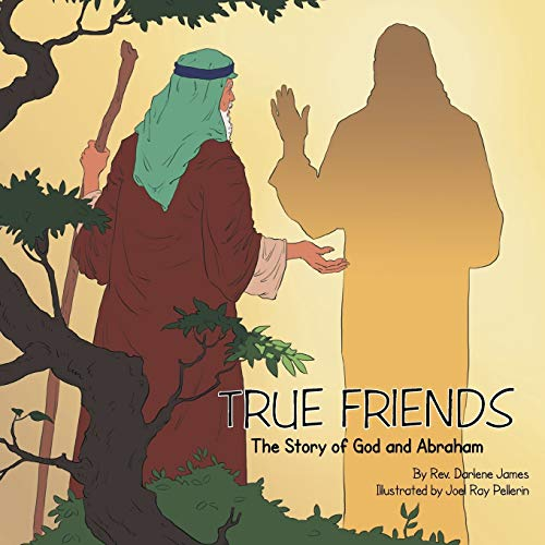 True Friends: The Story of God and Abraham: James, Rev. Darlene