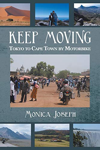 9781483611181: KEEP MOVING: Tokyo to Cape Town by Motorbike