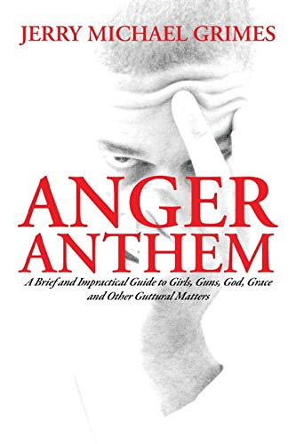 9781483613802: Anger Anthem: A Brief and Impractical Guide to Girls, Guns, God, Grace and Other Guttural Matters